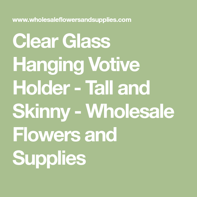 2efcf259e30 Clear Glass Hanging Votive Holder - Tall and Skinny - Wholesale Flowers and Supplies  Votive Holder