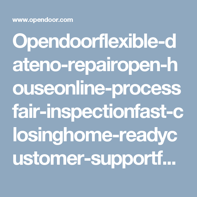 Opendoorflexible-dateno-repairopen-houseonline-processfair-inspectionfast-closinghome-readycustomer-supportfair-offertransparency | Sell your home the minute you're ready.