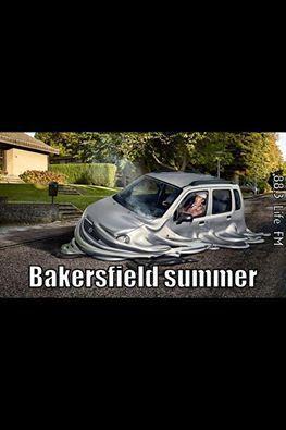 Bakersfield Summer Yep That S Pretty Much How It Feels