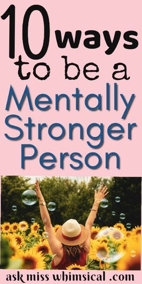 10 Ways To Be A Mentally Stronger Person - Ask Mis