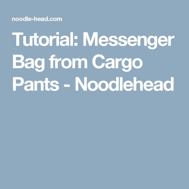 Tutorial: Messenger Bag from Cargo Pants - Noodlehead