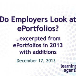 Do Employers Look at ePortfolios? …excerpted from ePortfolios in 2013 with additions December 17, 2013   Learning Agents ePortfolio, eLearning, eMedia htt. http://slidehot.com/resources/do-employers-look-at-eportfolios.63594/