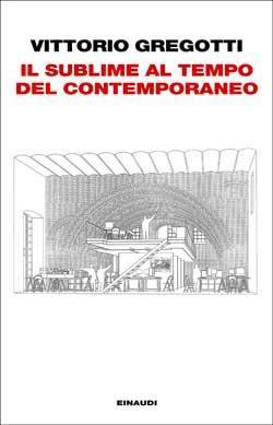 Vittorio Gregotti, Il sublime al tempo del contemporaneo, Passaggi - DISPONIBILE ANCHE IN EBOOK