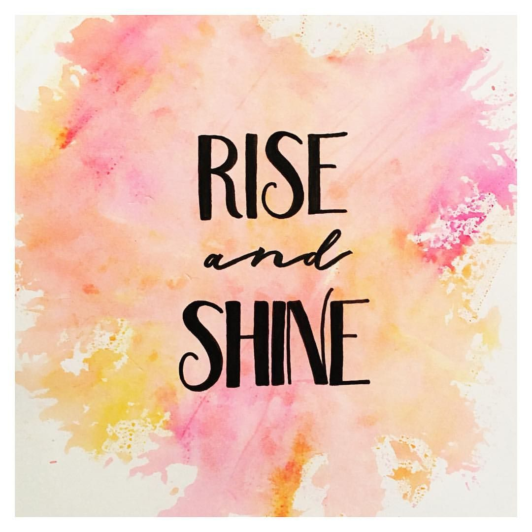 Rise And Shine Quotes Rise And Shine  Quotes  Calligraphy  Hand Lettered  Watercolor