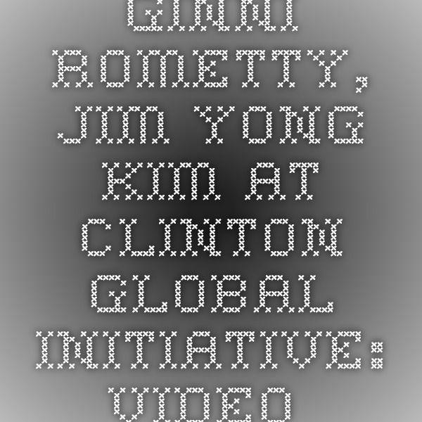 Ginni Rometty, Jim Yong Kim at Clinton Global Initiative Video
