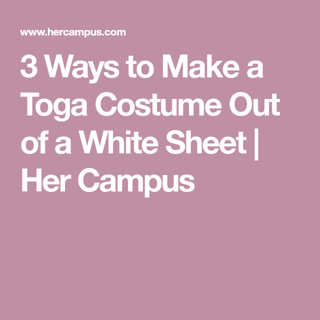 3 Ways To Make A Toga Costume Out Of A White Sheet Toga Costume Toga Costumes