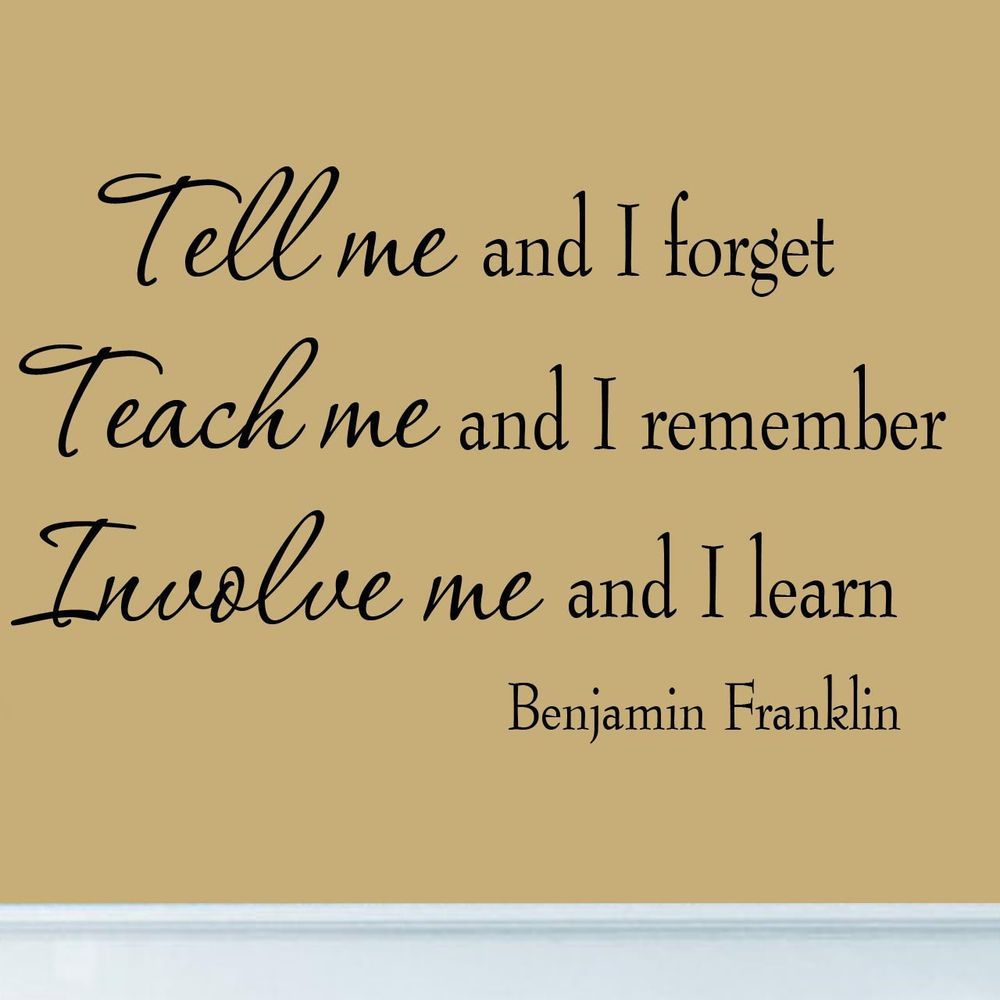 Tell Me and I Forget Benjamin Franklin Quote Educational Wall Decal ...