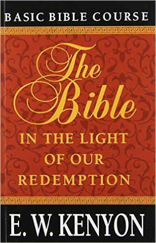 The Bible In The Light Of Our Redemption by EW Kenyon in 2019 | E W