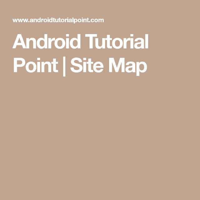 Android Tutorial Point   Site Map   Android Java and XML   Android