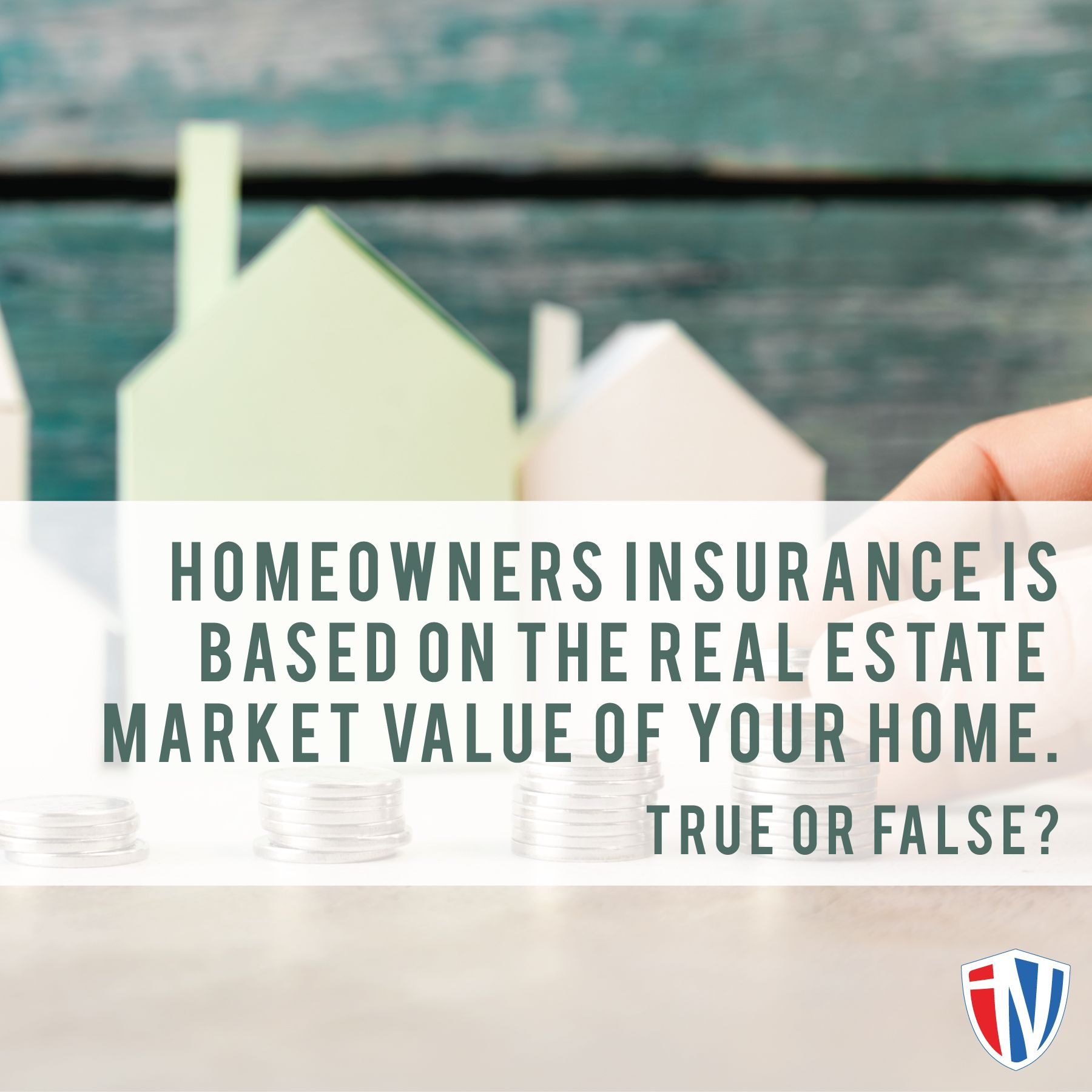False Your Coverage Is Based On What It Would Cost To Rebuild