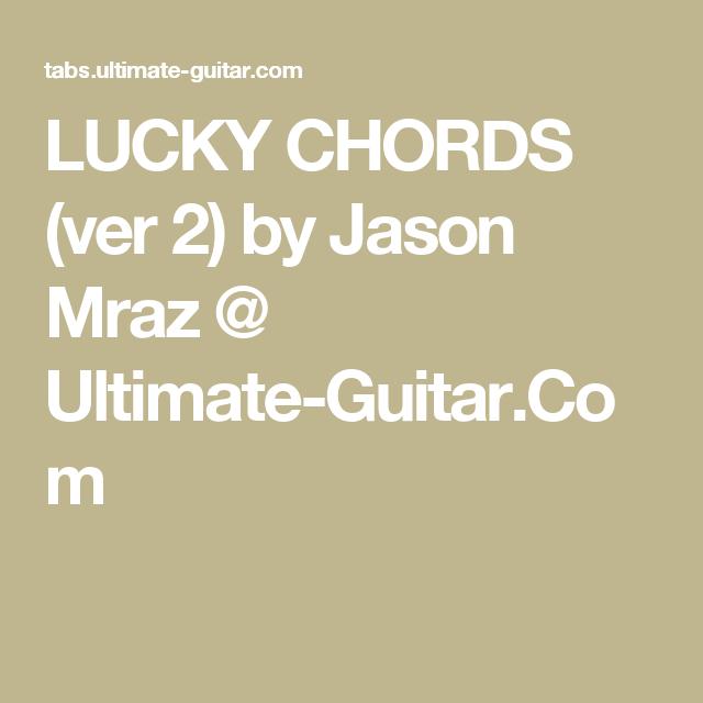 LUCKY CHORDS (ver 2) by Jason Mraz @ Ultimate-Guitar.Com | Guitar ...