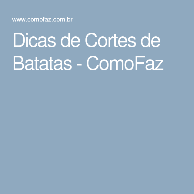 Dicas de Cortes de Batatas - ComoFaz