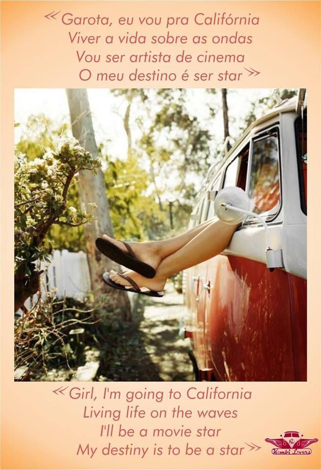 """""""Garota, eu vou pra Califórnia, Viver a vida sobre as ondas, Vou ser artista de cinema, O meu destino é ser star"""""""