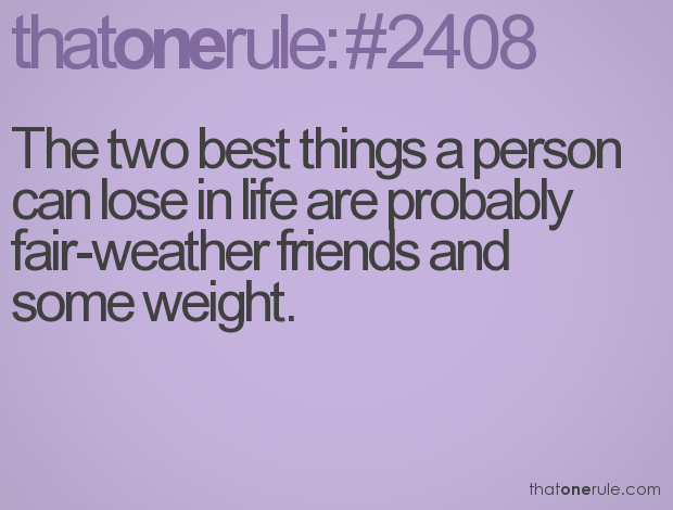 The two best things a person can lose in life are probably ...