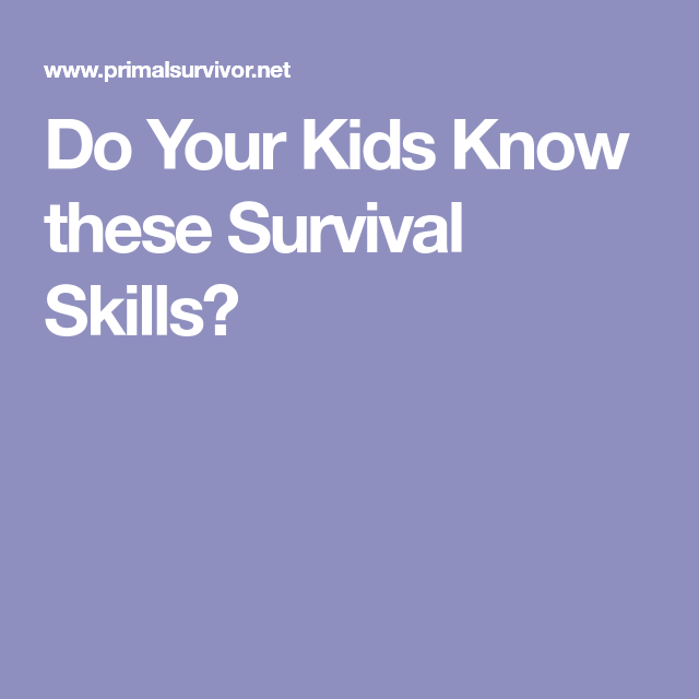 Do Your Kids Know These Survival Skills?