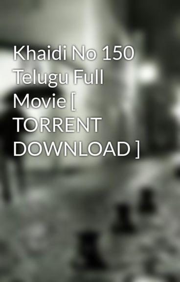 Read Khaidi No 150 Full Movie Torrent Download 300MB from the story Khaidi No 150 Telugu Full Movie [ TORRENT DOWNLOAD...