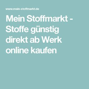 mein stoffmarkt stoffe g nstig direkt ab werk online kaufen interessant pinterest. Black Bedroom Furniture Sets. Home Design Ideas