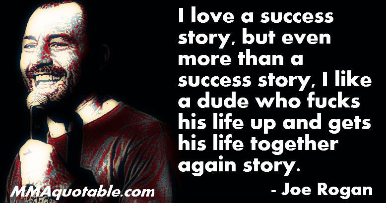 Joe Rogan Quote Success Story Quotes For Guys Men Joe Rogan Quotes Quotes About Moving On Joe Rogan