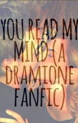 You Read My Mind -a Dramione Fanfic(on hold) in 2019