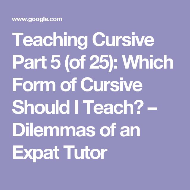 Teaching Cursive Part 5 (of 25): Which Form of Cursive Should I Teach? – Dilemmas of an Expat Tutor