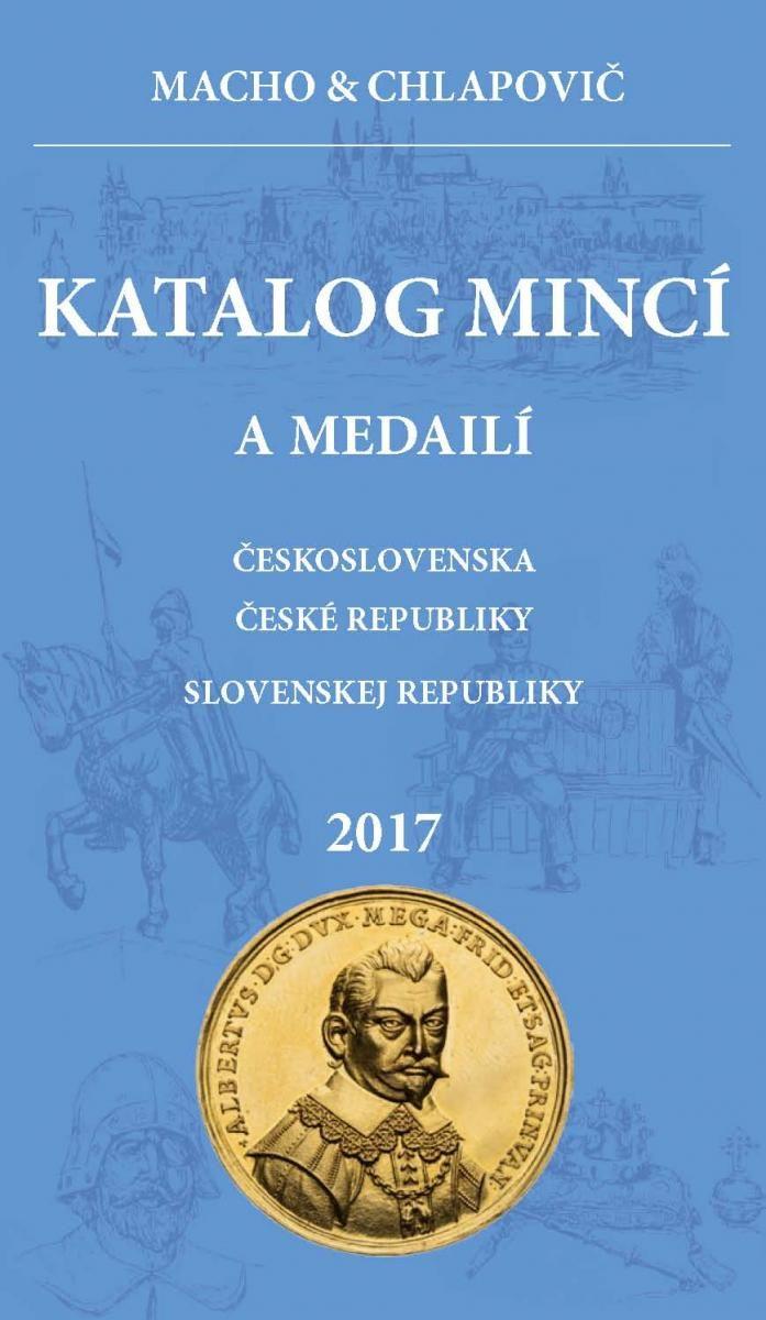 Katalóg mincí a medailí ČS, SR, ČR 2017 - Macho & Chlapovič