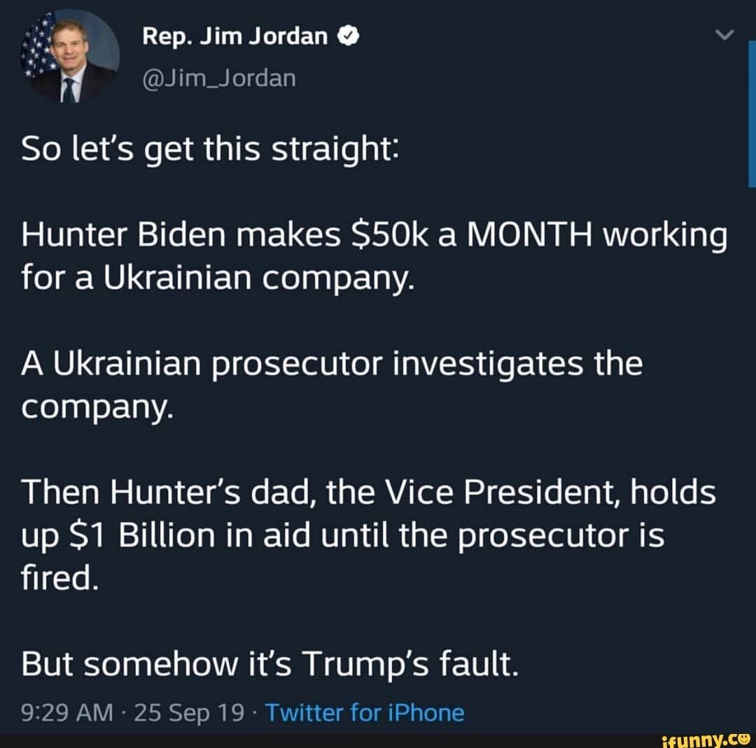 Y So Let S Get This Straight Hunter Biden Makes 50k A Month Working For A Ukrainian Company A Ukrainian Prosecutor Investigates The Company Then Hunter S Da Funny Sports Memes Overwatch Memes