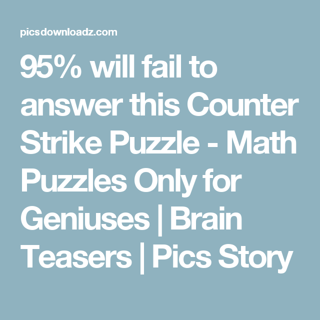95% will fail to answer this Counter Strike Puzzle – Math Puzzles ...