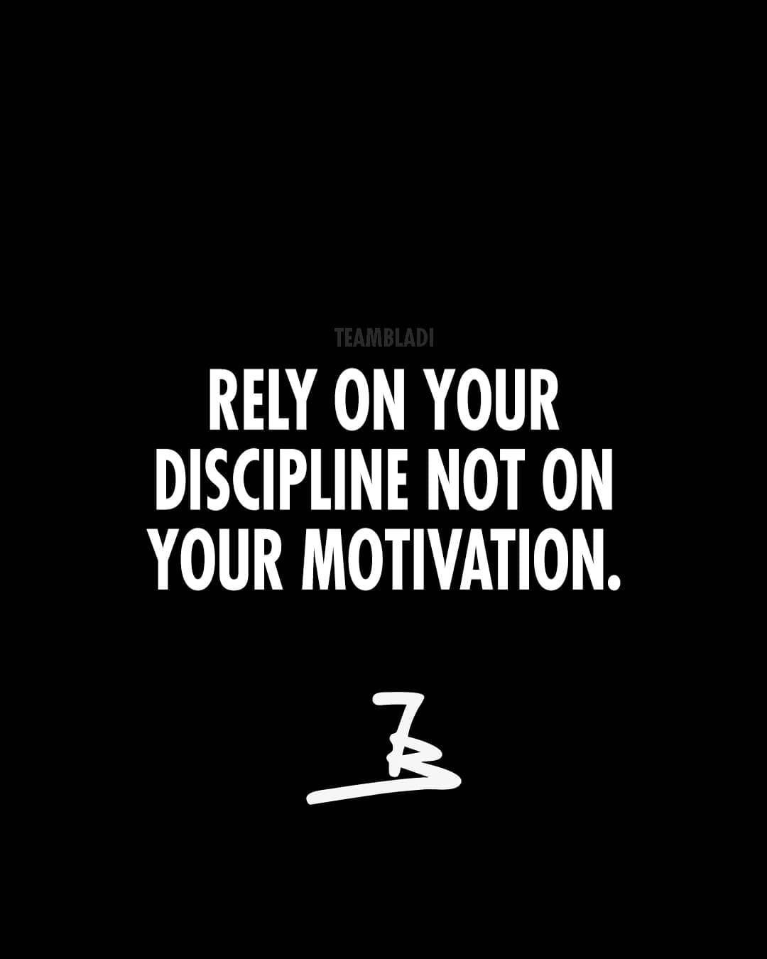 Rely On Your Discipline Not On Your Motivation Discipline Quotes Rely On Yourself Quotes Be Yourself Quotes