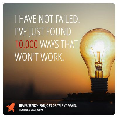 """""""I have not failed. I've just found 10,000 ways that won't work."""" - Thomas A. Edison  Never search for jobs or talent again. Visit us at www.venturocket.com"""