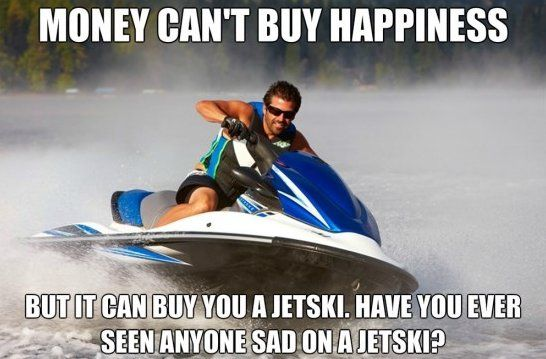 50 Very Funny Money Meme Pictures And Images Funnymemes Funnymoneymemes Moneymemes Jet Ski Money Cant Buy Happiness Best Jet Ski