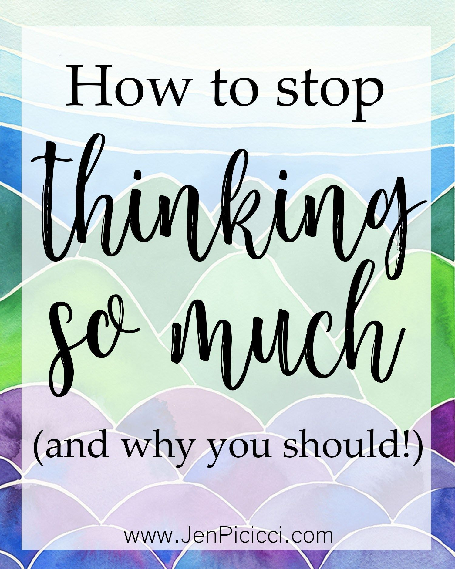 How To Stop Thinking So Much