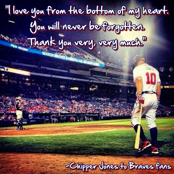 I M Not Sure Of The Exact Quote From Chipper This Quote From Www Facebook Com Thanksbobby By Froseph25 Atlanta Braves Baseball Braves Atlanta Braves