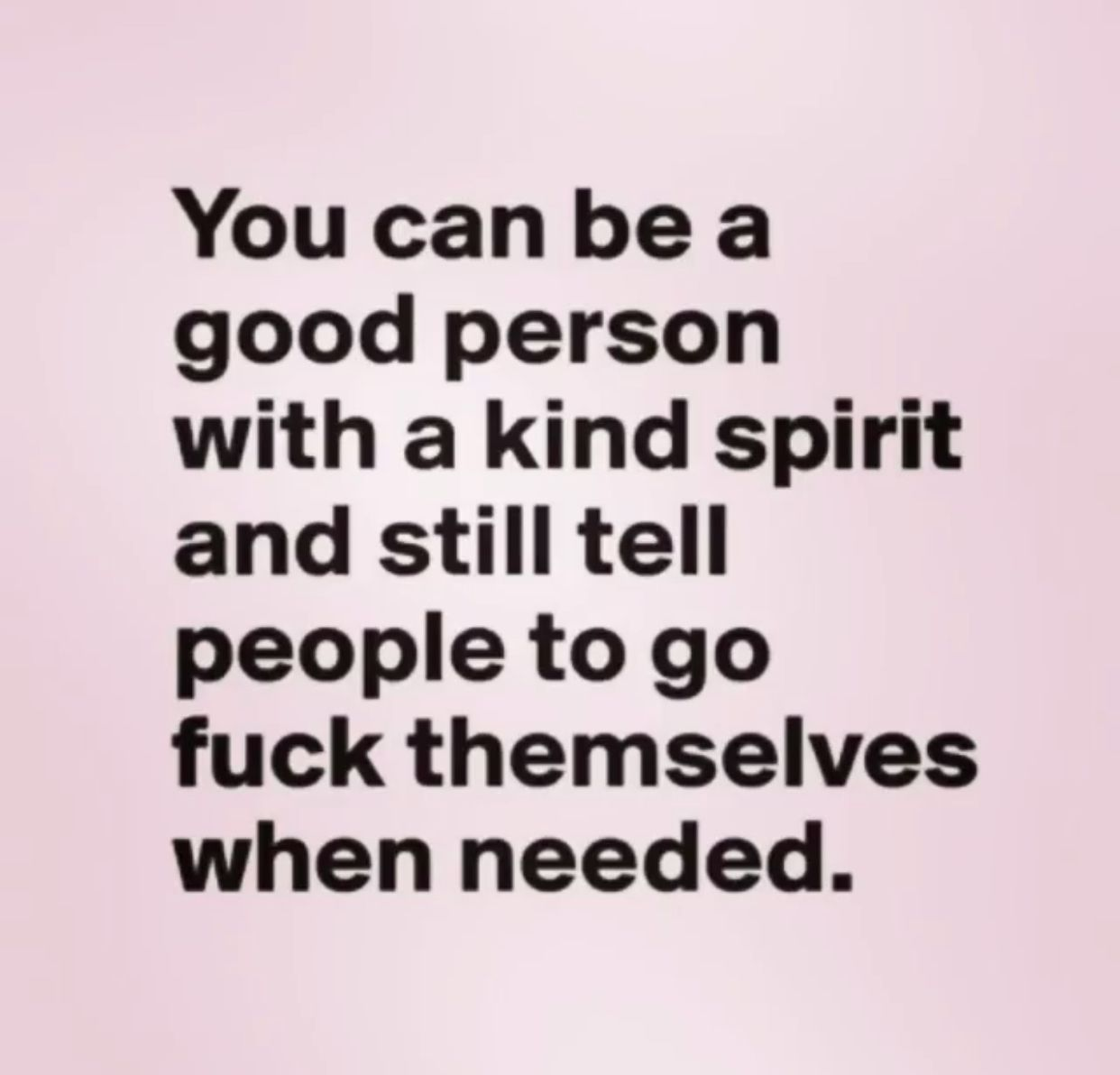 Good Person Quotes You Can Be A Good Person With A Kind Spirit And Still Tell People To .