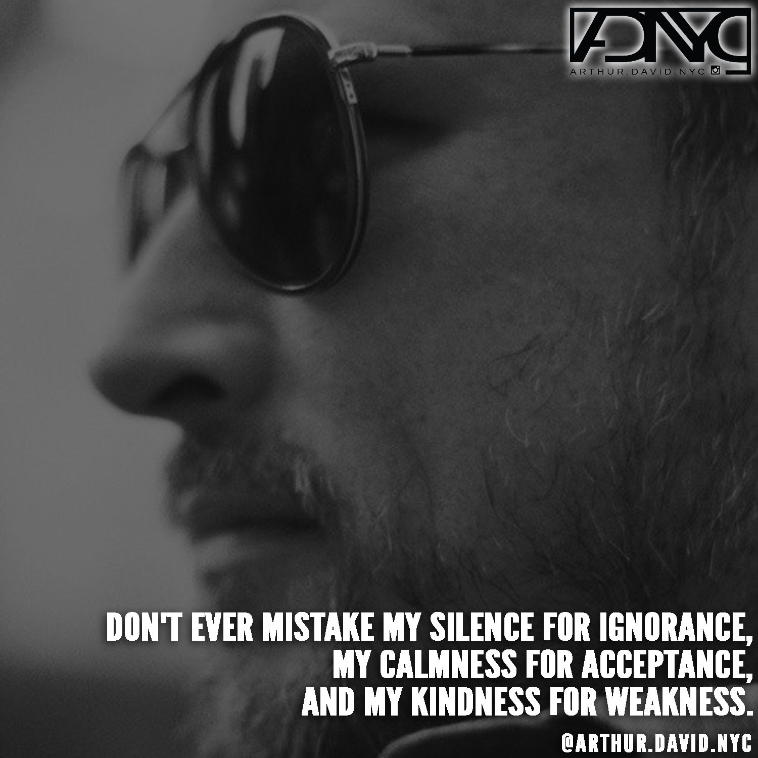 Daily Motivational Quote Don't Ever Mistake My Silence For Ignorance And My Kindness For