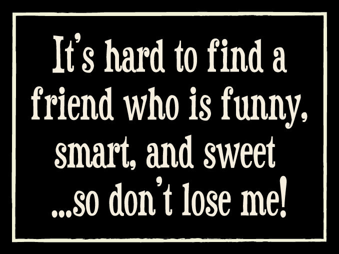 Hanging Wood Sign - It's Hard To Find A Friend Who Is Funny, Smart, And Sweet...