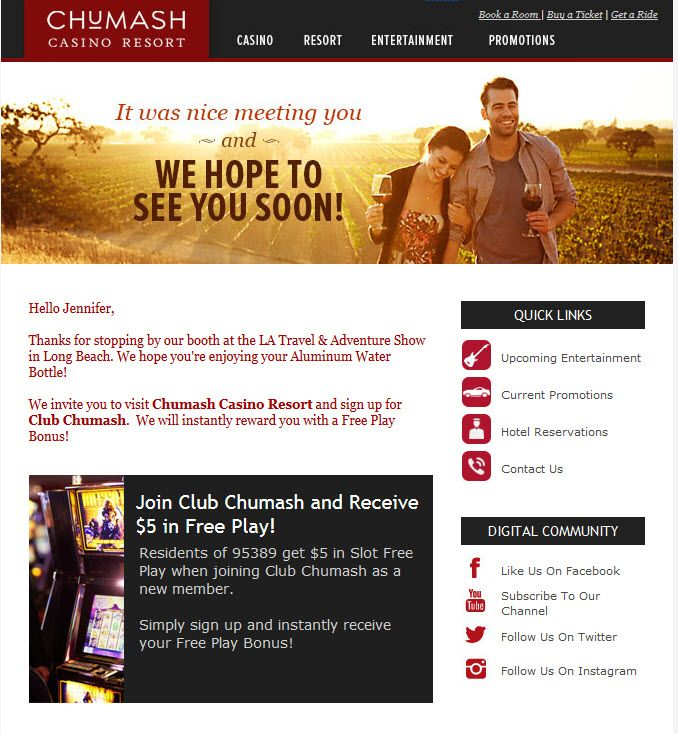 I like the icons on the side. This is my thank you email for going by the Chumash Casino booth and it even tells me that they hope I'm enjoying the water bottle that I won at the booth--pretty snazzy.  I won the water bottle by playing a game on some software on their ipads, so I'm pretty sure that's how they keep track of what people won.