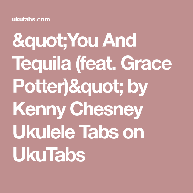 You And Tequila Feat Grace Potter By Kenny Chesney Ukulele Tabs