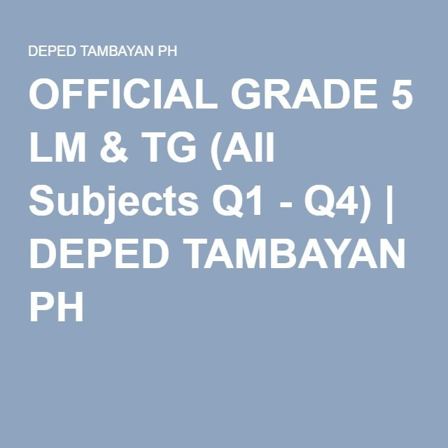 OFFICIAL GRADE 5 LM & TG (All Subjects Q1 - Q4) | DEPED ...