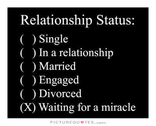 Relationship Status Waiting For A Miracle Picture Quotes