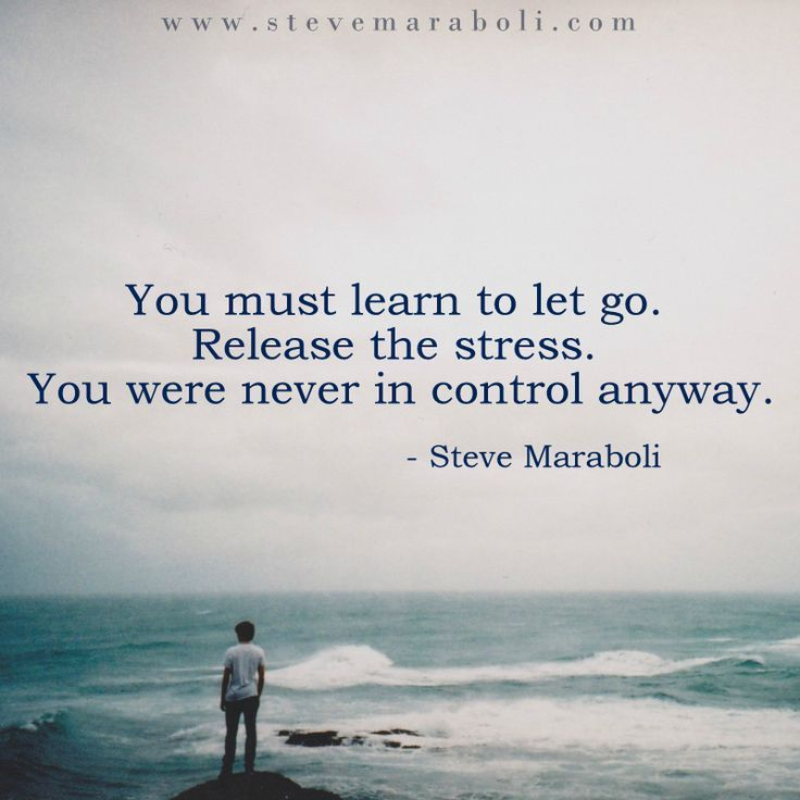 You Must Learn To Let Go Release The Stress Were Never In Control Anyway
