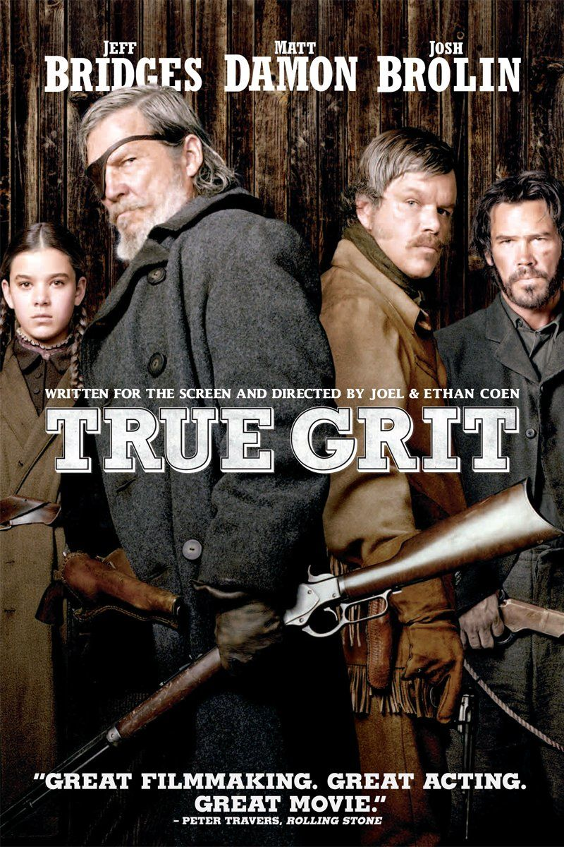 True Grit (2010) A tough U.S. Marshal helps a stubborn young woman track down her father's murderer.