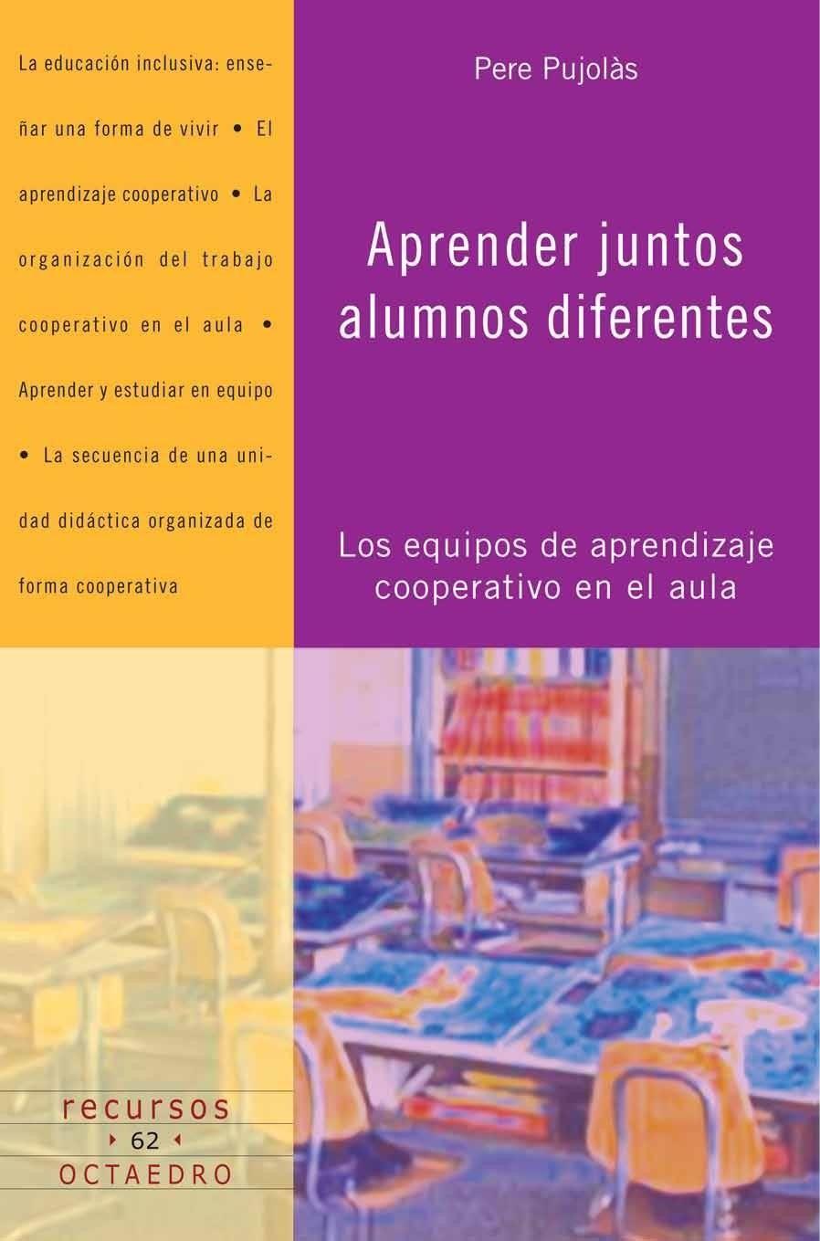 Cómo Organizar Equipos De Aprendizaje Cooperativo En El Aula Pere Pujolàs For 7 49 Aprendizaje Cooperativo Aprendizaje Educación Inclusiva