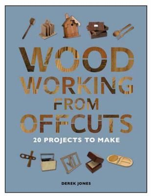 Woodworking from the Scrap Pile by Derek Jones. An ...