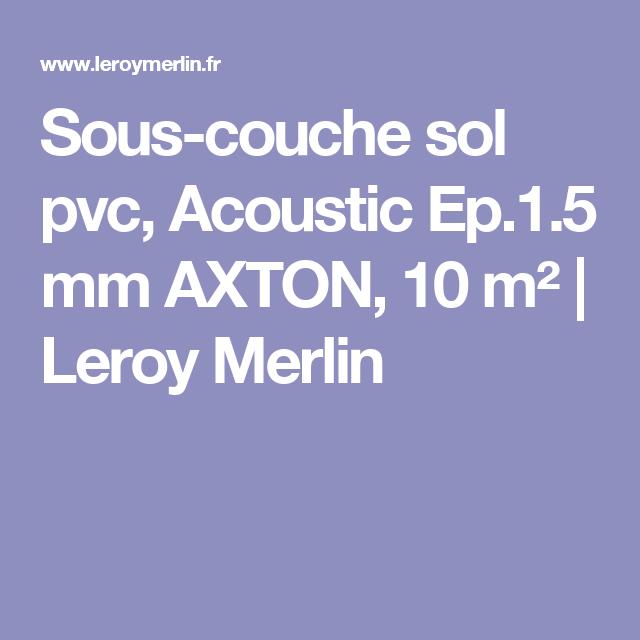 Sous Couche Sol Pvc Acoustic Ep 1 5 Mm Axton 10 M Leroy Merlin Sol Pvc Sous Couche Parquet Pvc