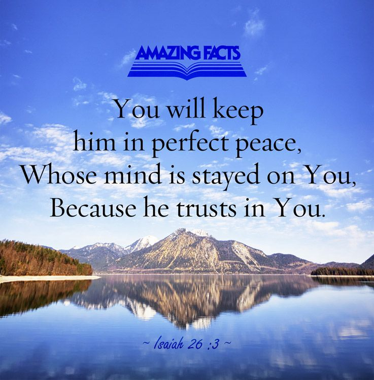 Thou wilt keep him in perfect peace, whose mind is stayed on thee ...