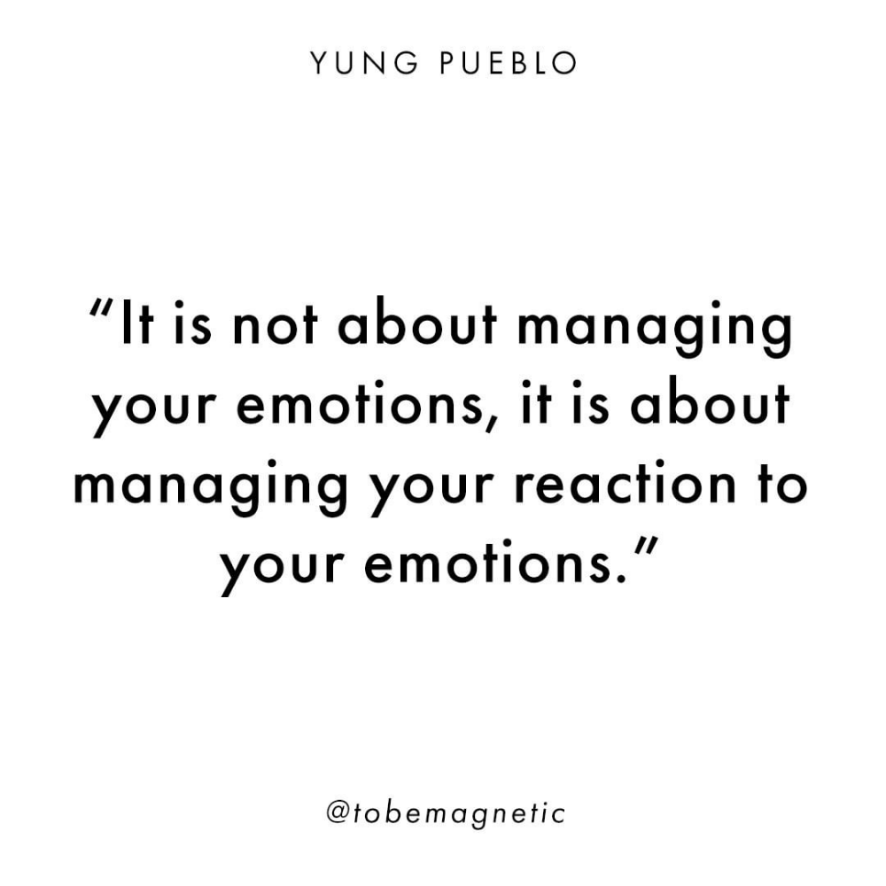 It S Not About Managing Your Emotions It Is About Managing Your Reaction To Your Emotions Yung Pueblo To Be Magnetic To Words Inspirational Quotes Quotes