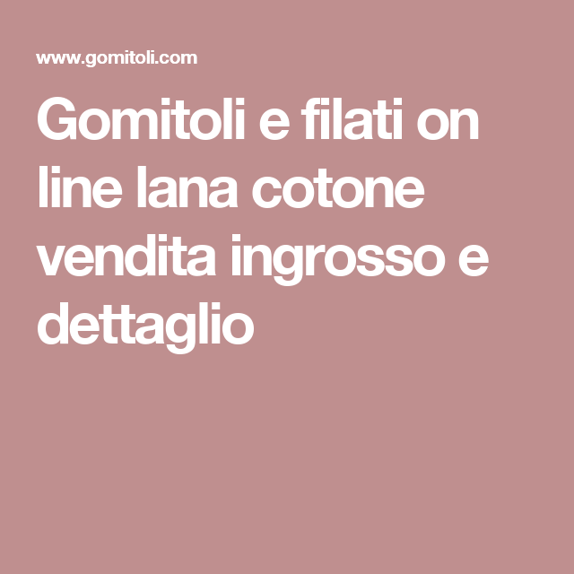 Gomitoli e filati on line lana cotone vendita ingrosso e dettaglio ...