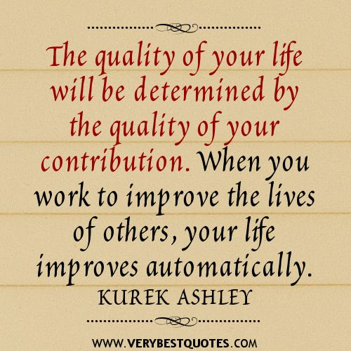 Quality Of Life Determined By Your Contribution Quotes Volunteer