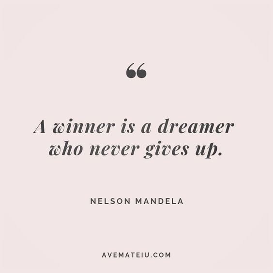 A winner is a dreamer who never gives up. Nelson Mandela Quote 146 | Ave Mateiu