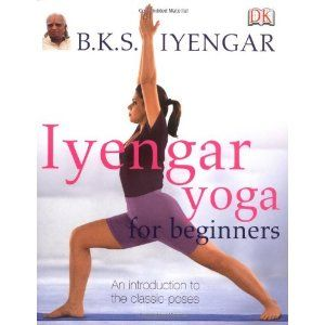 iyengar yoga for beginners a classic book to guide the